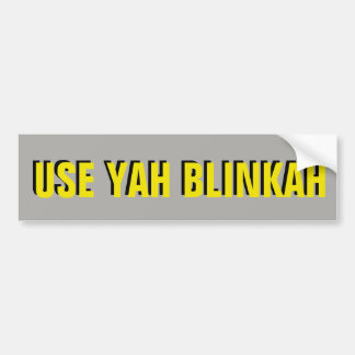 USE YAH BLINKAH Yellow on Gray Bumper Sticker
