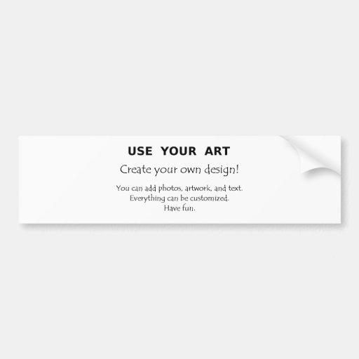 Use Your Art create your own unique designs Bumper Stickers