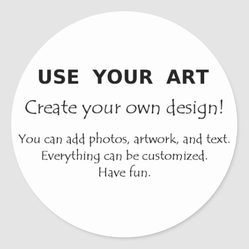 Use Your Art create your own unique designs Round Stickers