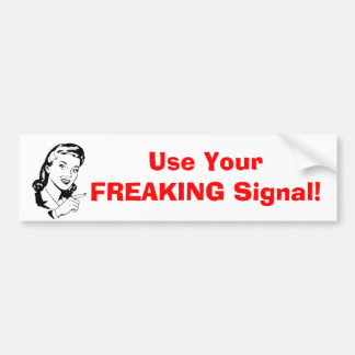 """Use your freaking signal"" Bumper Sticker"