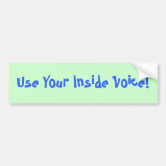 Use Your Inside Voice! Bumper Sticker