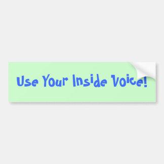Use Your Inside Voice! Car Bumper Sticker