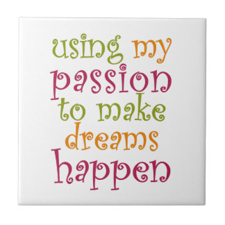 Use Your Passion Ceramic Tile