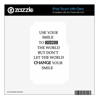 use your smile to change the world but don't let t skin for iPod touch 4G
