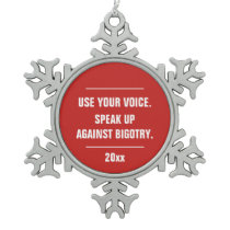 Use Your Voice Speak Up Against Bigotry Year Snowflake Pewter Christmas Ornament
