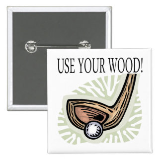 Use Your Wood Button