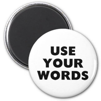 Use Your Words 2 Inch Round Magnet