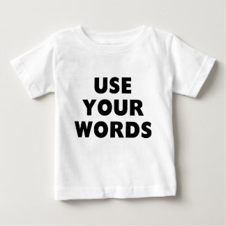 Use Your Words Baby T-Shirt
