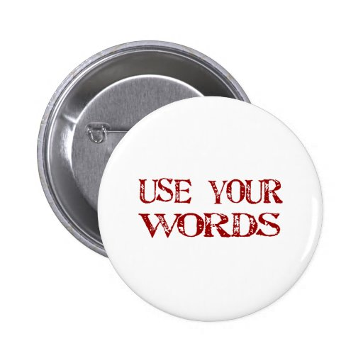 Use Your Words Pinback Button