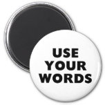 Use Your Words Refrigerator Magnet