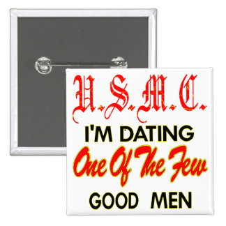 USMC I'm Dating One Of The Few Good Men Button