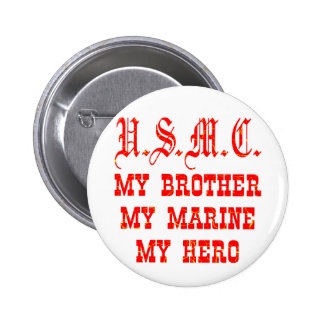 USMC My Brother My Marine My Hero Pinback Button