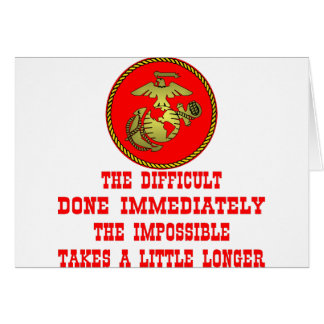 USMC The Difficult Done Immediately The Impossible Greeting Card