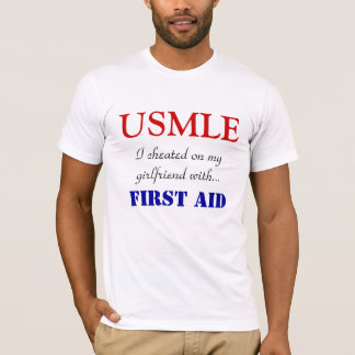 USMLE, I cheated on my girlfriend with..., FIRS... T-Shirt