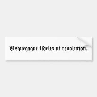 Usqueqaque fidelis ut revolution. car bumper sticker