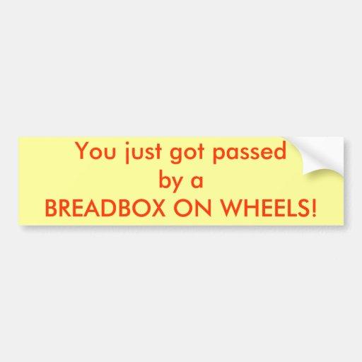 ¡Usted acaba de conseguir pasado por un BREADBOX E Pegatina De Parachoque