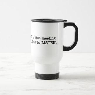 Usted acaba de decir que tuve que venir a la reuni taza