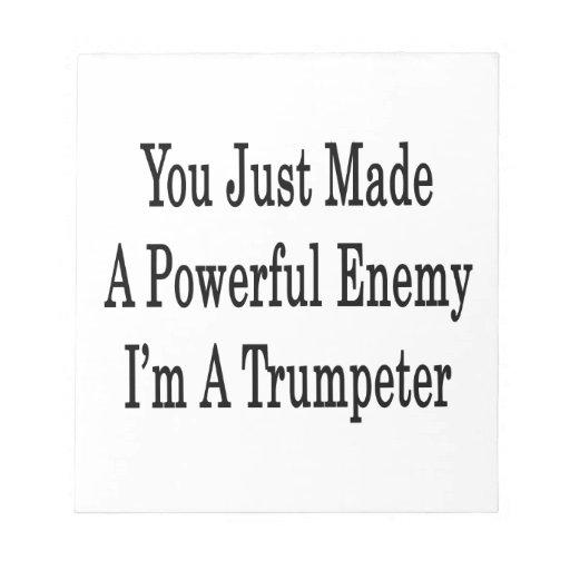 Usted acaba de hacer a un enemigo potente que soy  libretas para notas