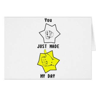Usted acaba de hacer mi día tarjeta de felicitación