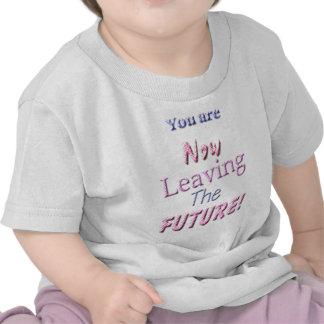 ¡Usted ahora está dejando el futuro! Camiseta
