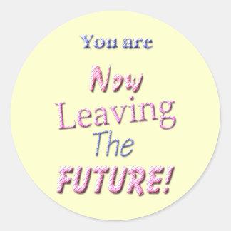 ¡Usted ahora está dejando el futuro! Pegatinas Redondas