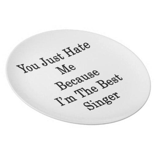 Usted apenas me odia porque soy el mejor cantante platos