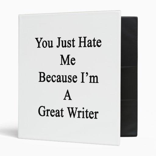 Usted apenas me odia porque soy gran escritor