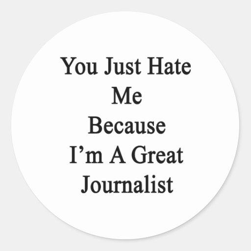 Usted apenas me odia porque soy gran periodista pegatina redonda