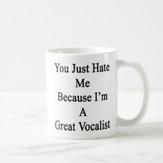 Usted apenas me odia porque soy gran vocalista taza