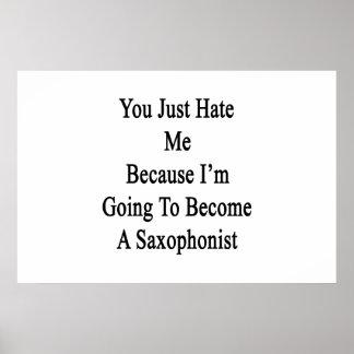 Usted apenas me odia porque voy a hacer un saxofón póster