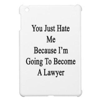 Usted apenas me odia porque voy a hacer una ley