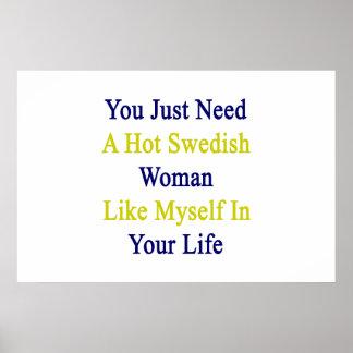 Usted apenas necesita a una mujer sueca caliente póster