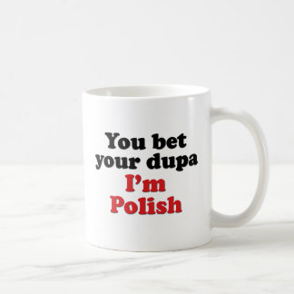 Usted apuesta su Dupa que soy polaco Taza Clásica