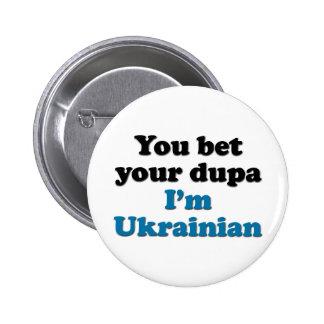 Usted apuesta su dupa que soy ucraniano pins