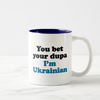 Usted apuesta su dupa que soy ucraniano taza de dos tonos