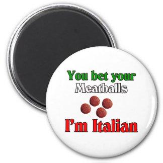 Usted apuesta sus albóndigas que soy italiano imán redondo 5 cm