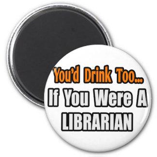 Usted bebería también… al bibliotecario imán redondo 5 cm