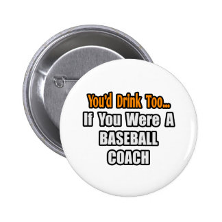 Usted bebería también… al entrenador de béisbol pins