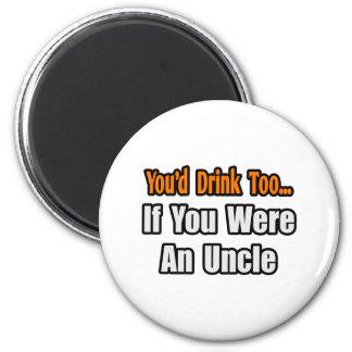 Usted bebería también… al tío imán redondo 5 cm