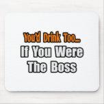 Usted bebería también… Boss Alfombrillas De Ratón