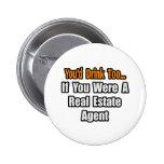 Usted bebería también… el agente inmobiliario pin