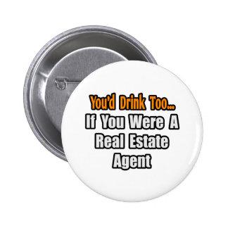 Usted bebería también… el agente inmobiliario pin redondo de 2 pulgadas