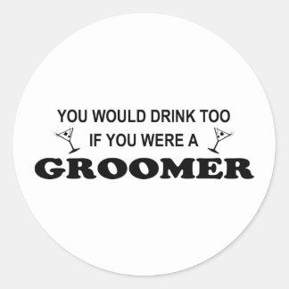 ¡Usted bebería también si usted era un groomer! Pegatinas Redondas