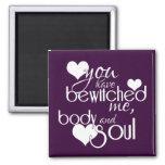 Usted Bewitched me, el cuerpo y el alma Iman Para Frigorífico
