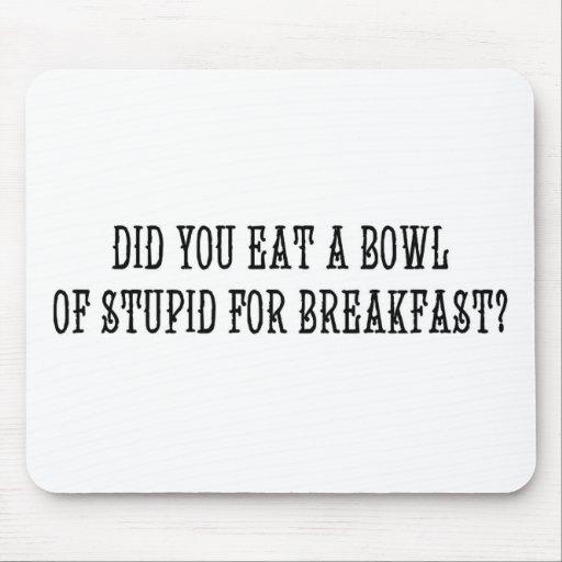 ¿Usted comió un cuenco de estúpido para el desayun Tapete De Ratones
