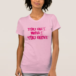 Usted consigue lo que usted da a camiseta