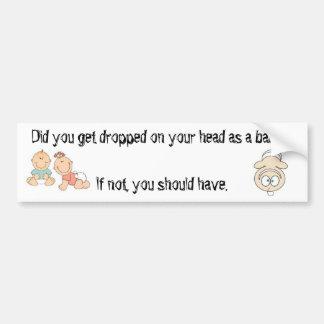 ¿Usted consiguió caído en su cabeza como bebé? Pegatina Para Auto