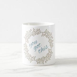 Usted consiguió esta motivación inspira tipografía taza de café