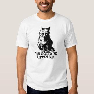 Usted consiguió ser gatito yo, camiseta para playera