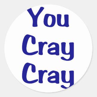 Usted Cray Cray Pegatina Redonda
